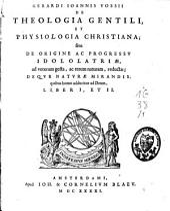 Gerardi Joannis Vossii De theologia gentili et physiologia christiana: Volume 1