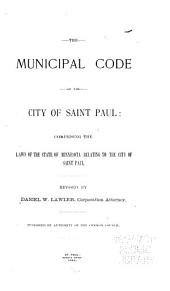 The Municipal Code of the City of Saint Paul: Comprising the Laws of the State of Minnesota Relating to the City of Saint Paul