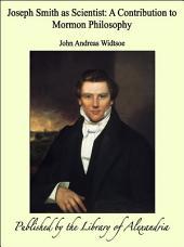 Joseph Smith as Scientist: A Contribution to Mormon Philosophy