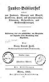 Zauber-Bibliothek: oder, Von Zauberei, Theurgie und Mantik, Zauberern, Hexen, und Hexenprocessen, Dämonen, Gespenstern, und Geistererscheinungen, Band 5