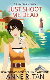 Just Shoot Me Dead: A Lucy Fong Amateur PI Mystery (A Chinese Cozy Mystery)