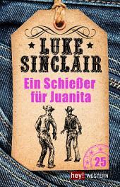 Ein Schießer für Juanita: Luke Sinclair Western
