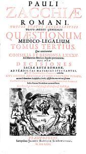 Quaestiones medico-legales: Quo continentur Consilia Et Responsa LXXXV. Ad Materias Medico-legales pertinentia : nec non decisiones Sacrae Rotae Romanae, ad praedictas materias spectantes, Volume 3