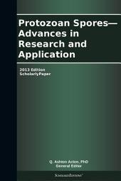 Protozoan Spores—Advances in Research and Application: 2013 Edition: ScholarlyPaper
