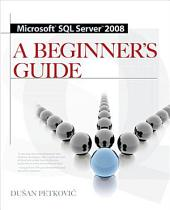 MICROSOFT SQL SERVER 2008 A BEGINNER'S GUIDE 4/E: Edition 4