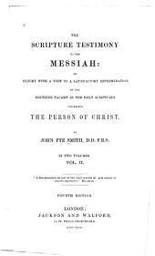 The Scripture Testimony to the Messiah: An Inquiry with a View to a Satisfactory Determination of the Doctrine Taught in the Holy Scriptures Concerning the Person of Christ, Volume 2