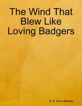 The Wind That Blew Like Loving Badgers