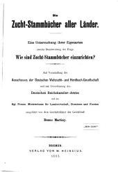 Die Zucht-Stammbücher aller Länder: Eine Untersuchung ihrer Eigenarten zwecks Beantwortung der Frage Wie sind Zucht-Stammbücher einzurichten?