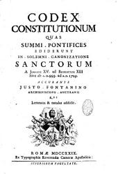 Codex constitutionum quas summi pontifices ediderunt in solemni canonizatione sanctorum,... accurante Justo Fontanino, archiep. Ancyrano