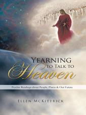 Yearning to Talk to Heaven: Psychic Readings about People, Places & Our Future