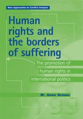Human Rights and the Borders of Suffering: The Promotion of Human Rights in International Politics