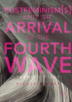 Postfeminism s  and the Arrival of the Fourth Wave