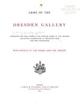 Gems of the Dresden Gallery: Comprising the Most Famous and Popular Works in the Dresden Collection, Reproduced in Heliotype from the Best Engravings; with Notices of the Works and the Artists