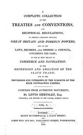A Complete Collection of the Treaties and Conventions, and Reciprocal Regulations at Present Subsisting Between Great Britain and Foreign Powers ...: So Far as They Relate to Commerce and Navigation, the Slave Trade, Post-office Communications, Copyright, Etc. and to the Privileges and Interests of the Subjects of the High Contracting Parties, Volume 5