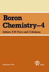 Boron Chemistry – 4: Plenary and Session Lectures Presented at the Fourth International Meeting on Boron Chemistry, Salt Lake City and Snowbird, Utah, USA, 9-13 July 1979