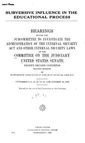 Subversive Influence in the Educational Process: Hearings Before the Subcommittee to Investigate the Administration of the Internal Security Act and Other Internal Security Laws to the Committee on the Judiciary, United States Senate, Eighty-second Congress, Second Session[-Eighty-fourth Congress, First Session], Volume 1