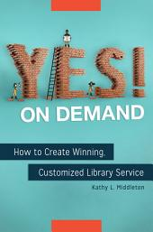 Yes! on Demand: How to Create Winning, Customized Library Service: How to Create Winning, Customized Library Service