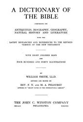 A Dictionary of the Bible: Comprising Its Antiquities, Biography, Geography, Natural History and Literature with the Latest Researches and References to the Revised Version of the New Testament