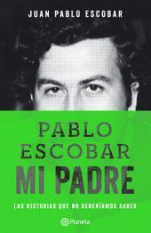 Pablo Escobar, mi padre: La historia que no deberiamos saber