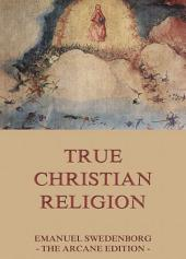 True Christian Religion (Annotated Edition)