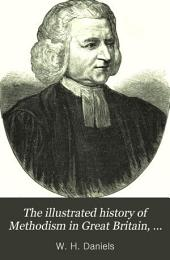 The Illustrated History of Methodism in Great Britain, America, and Australia, from the Days of the Wesleys to the Present Year