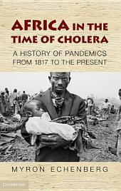 Africa in the Time of Cholera: A History of Pandemics from 1817 to the Present