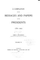A Compilation of the Messages and Papers of the Presidents  1789 1902 PDF