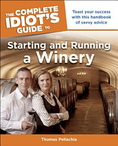 The Complete Idiot s Guide to Starting and Running a Winery Book