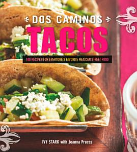 Dos Caminos Tacos  100 Recipes for Everyone s Favorite Mexican Street Food Book