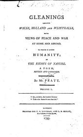 Gleanings Through Wales, Holland and Westphalia: With Views of Peace and War at Home and Abroad. To which is Added Humanity; Or, The Rights of Nature, Volume 1
