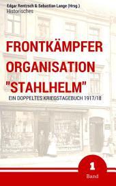 """Frontkämpfer Organisation """"Stahlhelm"""" - Band 1: Ein (doppeltes) Kriegstagebuch - 1917/18"""