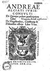 Andreae Alciati... De quinque pedum praescriptione liber unus. De magistratibus ciuilibusque et militaribus officijs liber unus