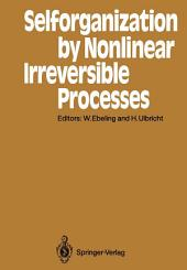Selforganization by Nonlinear Irreversible Processes: Proceedings of the Third International Conference Kühlungsborn, GDR, March 18–22, 1985