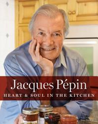 Jacques P Pin Heart And Soul In The Kitchen Book PDF
