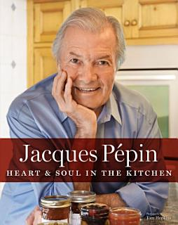 Jacques P  pin Heart and Soul in the Kitchen Book