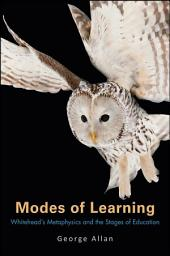 Modes of Learning: Whitehead's Metaphysics and the Stages of Education