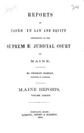 Reports of Cases in Law and Equity Determined by the Supreme Judicial Court of Maine: Volume 84