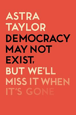 Democracy May Not Exist But We ll Miss it When It s Gone
