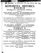 Monumenta historica Boemiae: nusquam antehac edita, quibus non modo patriae, aliarumque vicinarum regionum, sed et remotissimarum gentium historia mirum quantum illustratur, Volume 1