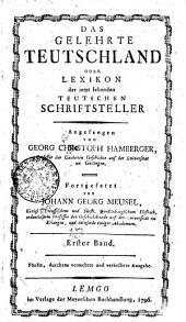 Das gelehrte Teutschland oder Lexikon der jetzt lebenden teutschen Schriftsteller: Erster Band, Band 1
