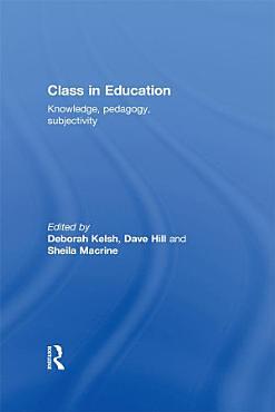 Class in Education  Knowledge   Pedagogy   Subjectivity PDF