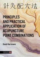 The Principles and Practical Application of Acupuncture Point Combinations PDF