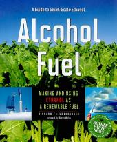 Alcohol Fuel: A Guide to Making and Using Ethanol as a Renewable Fuel