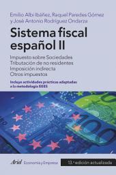 Sistema fiscal español II (2016): Impuesto sobre Sociedades. Tributación de no residentes. Imposición directa. Otros impuestos (incluye actividades prácticas adaptadas a la metodología EEES)