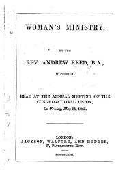 Woman's Ministry ... Read at the annual meeting of the Congregational Union, ... May 15, 1863