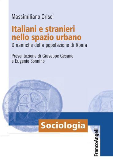 Italiani e stranieri nello spazio urbano  Dinamiche della popolazione di Roma PDF