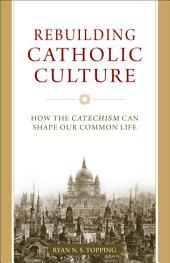 Rebuilding Catholic Culture: How the Catechism Can Shape Our Common Life
