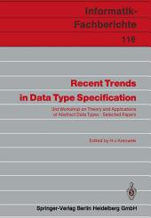 Recent Trends in Data Type Specification: 3rd Workshop on Theory and Applications of Abstract Data Types Selected Papers