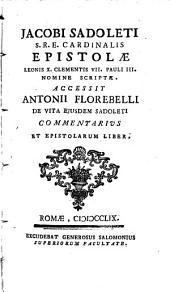 Epistolae Leonis X. Clementis VII. Pauli III. nomine scriptae: Acc. A. Florebelli de vita Sadoleti commentarius et epistolarum liber