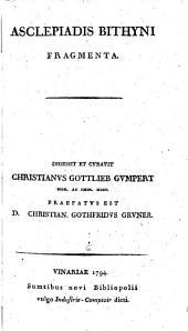 Asclepiadis Bithyni Fragmenta. Digessit Et Cvravit Christianvs Gottlieb Gvmpert ... Praefatvs Est D. Christian. Gothfridvs Grvner